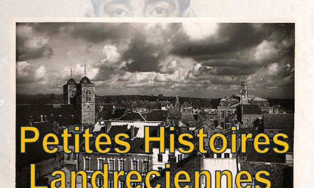 Petites Histoires Landreciennes par l'Association Historique de Landrecies (1er décembre)